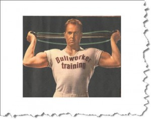 You don't know about the Bullworker...and I didn't either until Breeze mentioned it! That's OLD SCHOOL