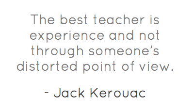 the-best-teacher-is-experience-and-not-through-someones-distorted